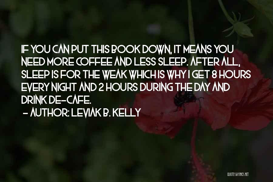 I Could Sleep All Day Quotes By Leviak B. Kelly