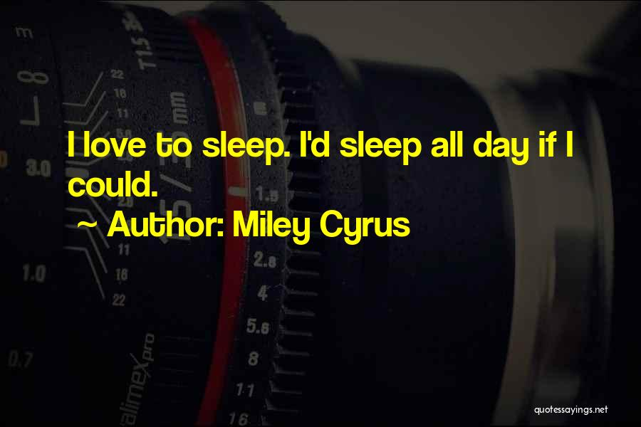 I Could Sleep All Day Quotes By Miley Cyrus