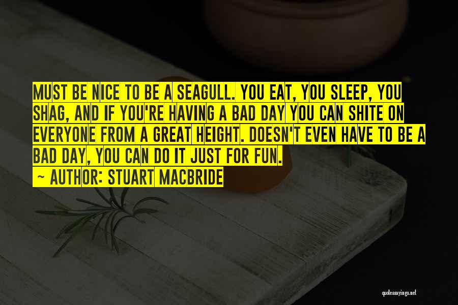 I Could Sleep All Day Quotes By Stuart MacBride
