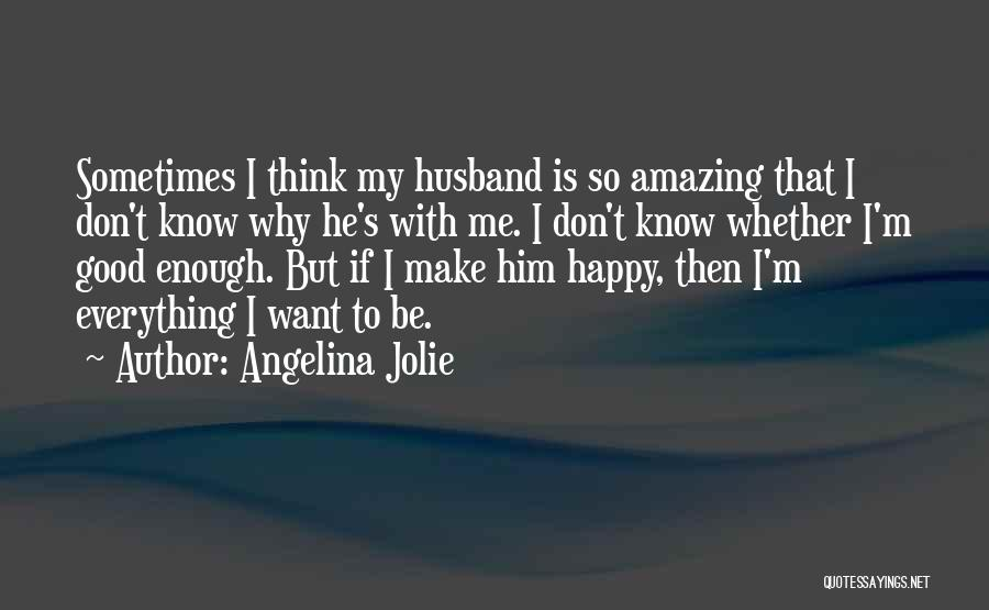 I Did Everything To Make You Happy Quotes By Angelina Jolie