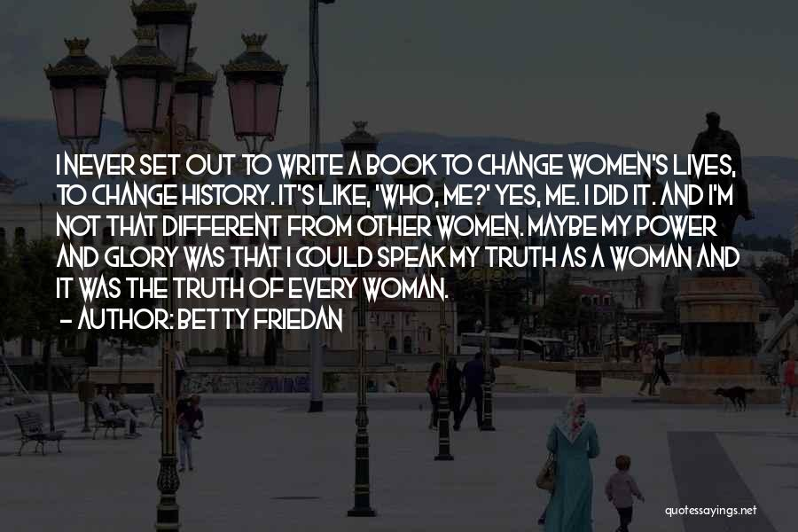 I Did Not Change Quotes By Betty Friedan