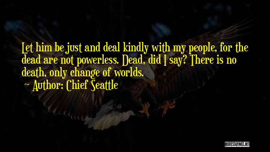I Did Not Change Quotes By Chief Seattle