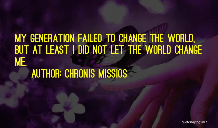 I Did Not Change Quotes By Chronis Missios