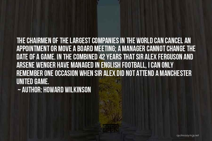 I Did Not Change Quotes By Howard Wilkinson