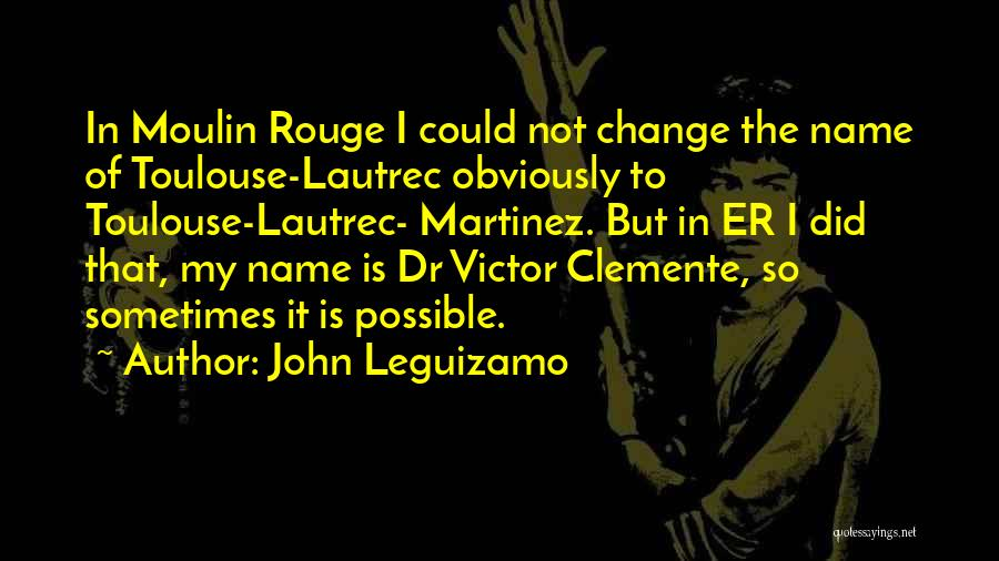 I Did Not Change Quotes By John Leguizamo