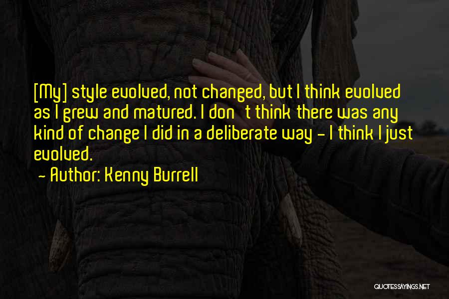 I Did Not Change Quotes By Kenny Burrell