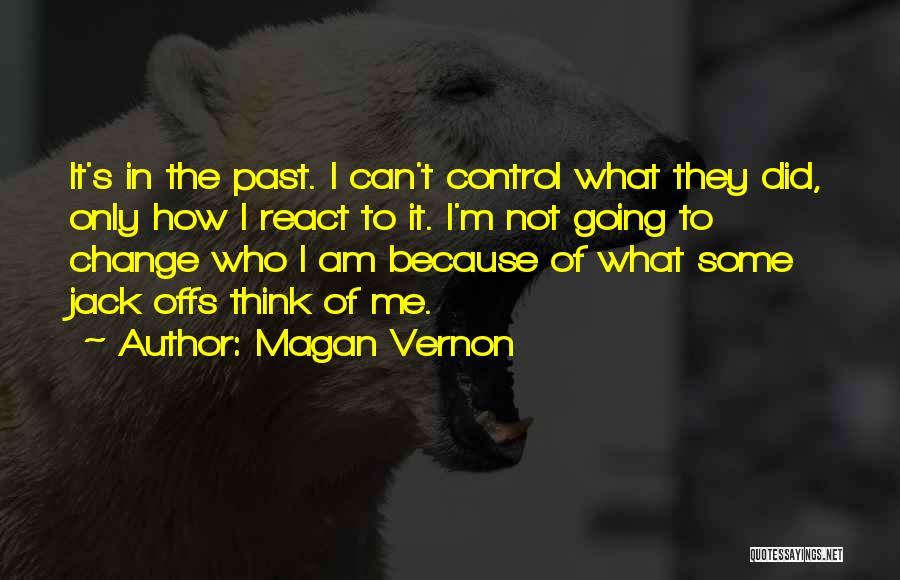 I Did Not Change Quotes By Magan Vernon
