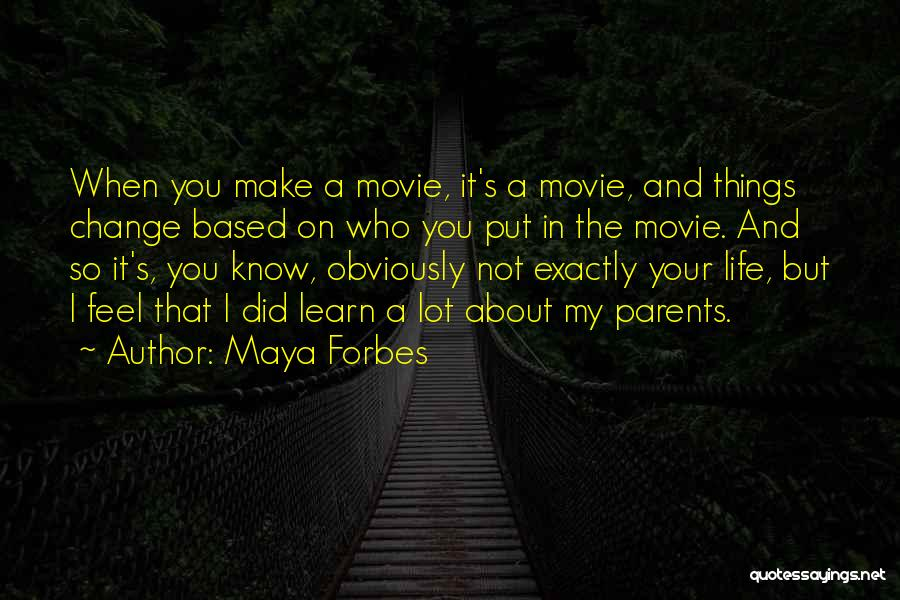 I Did Not Change Quotes By Maya Forbes