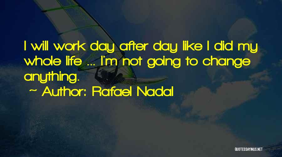 I Did Not Change Quotes By Rafael Nadal