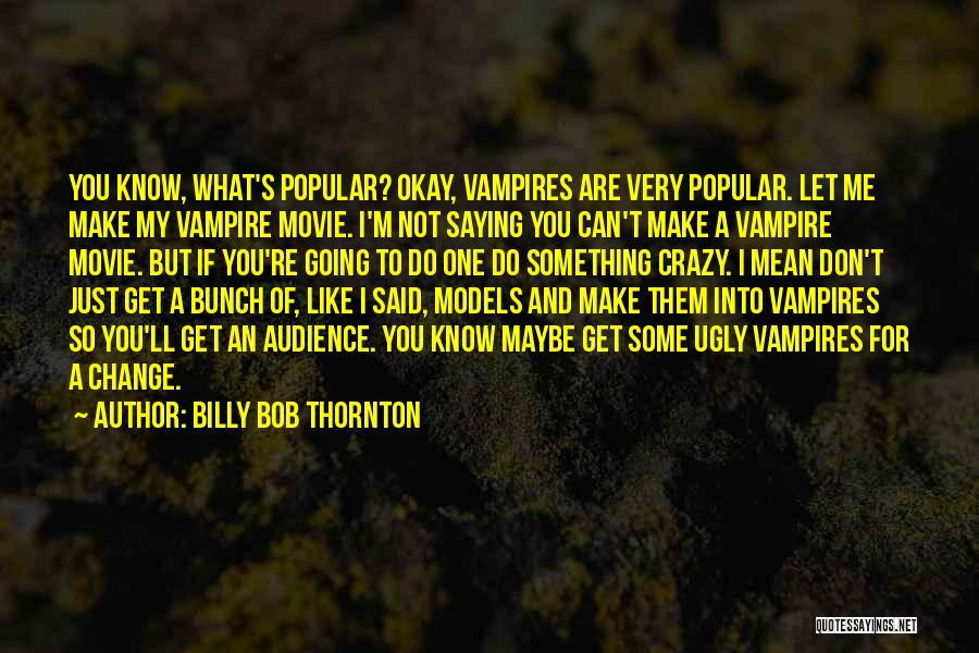 I Do But I Don't Movie Quotes By Billy Bob Thornton
