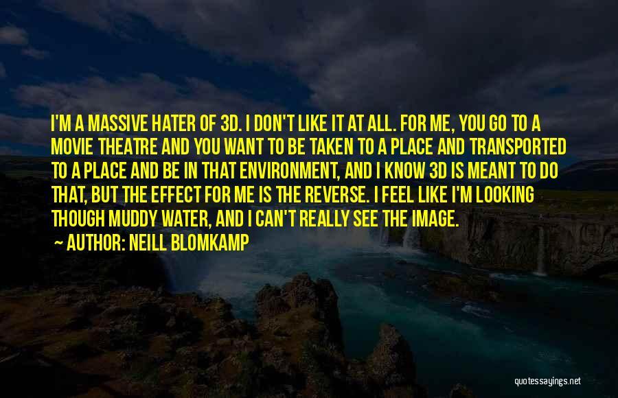 I Do But I Don't Movie Quotes By Neill Blomkamp