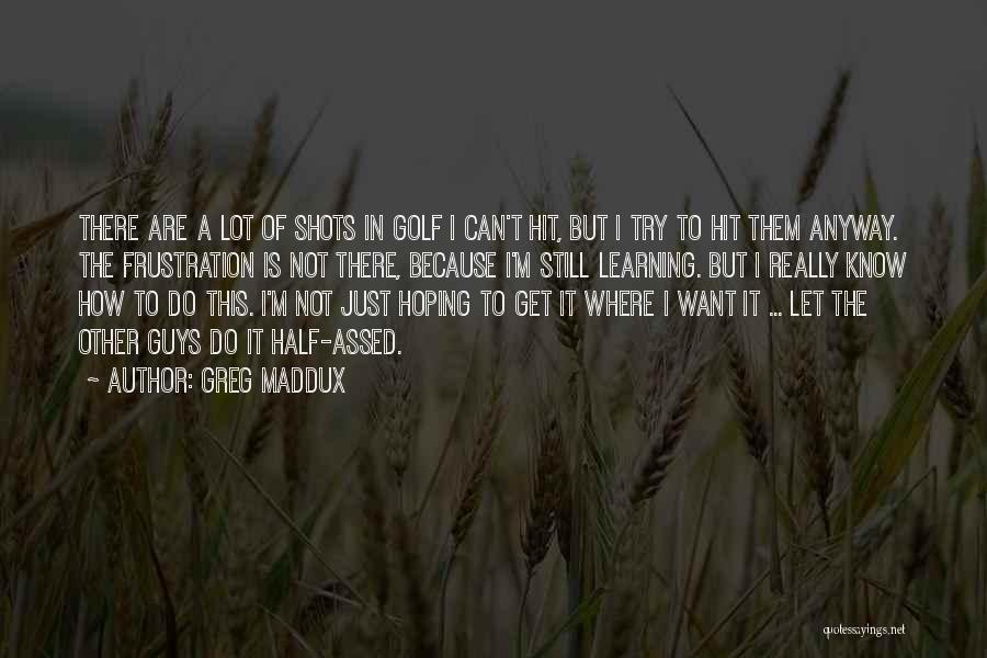 I Do It Because I Can Quotes By Greg Maddux
