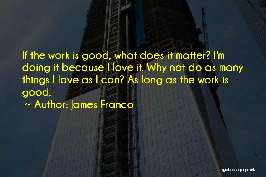 I Do It Because I Can Quotes By James Franco