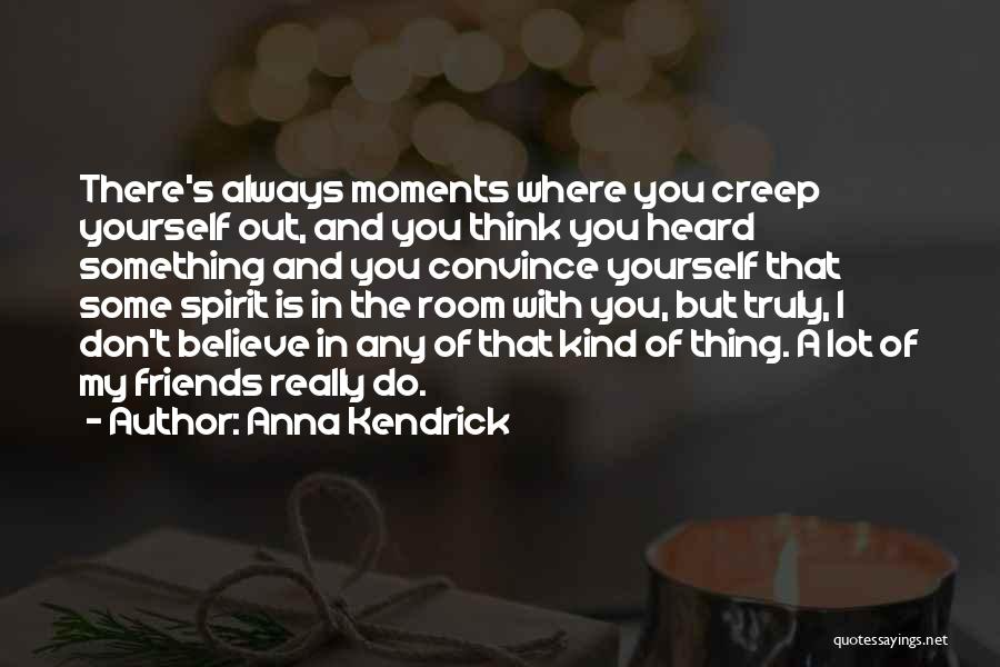 I Don Believe In Quotes By Anna Kendrick