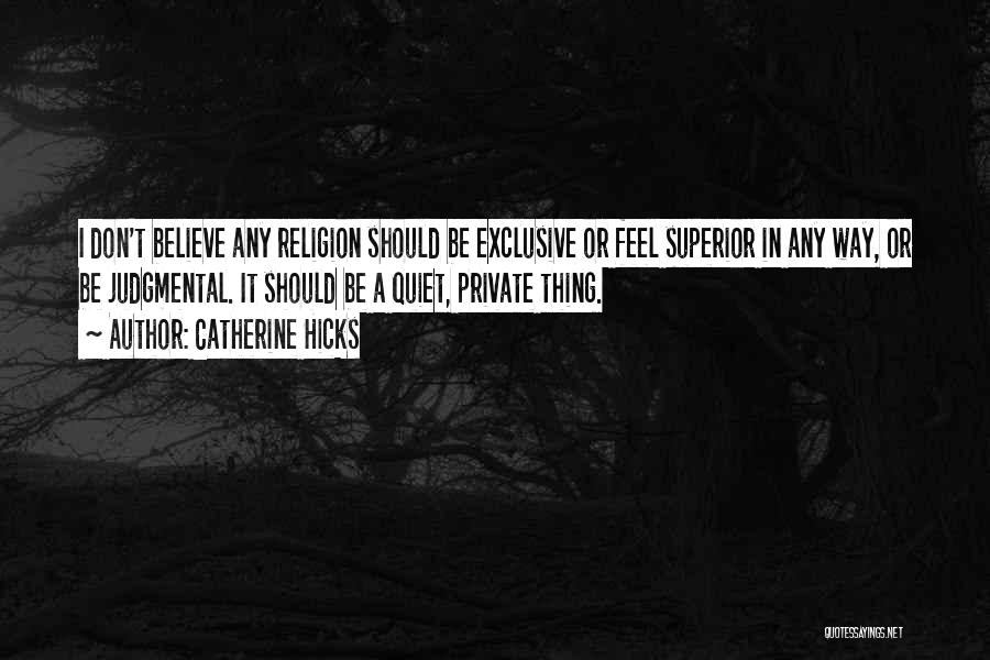 I Don Believe In Quotes By Catherine Hicks