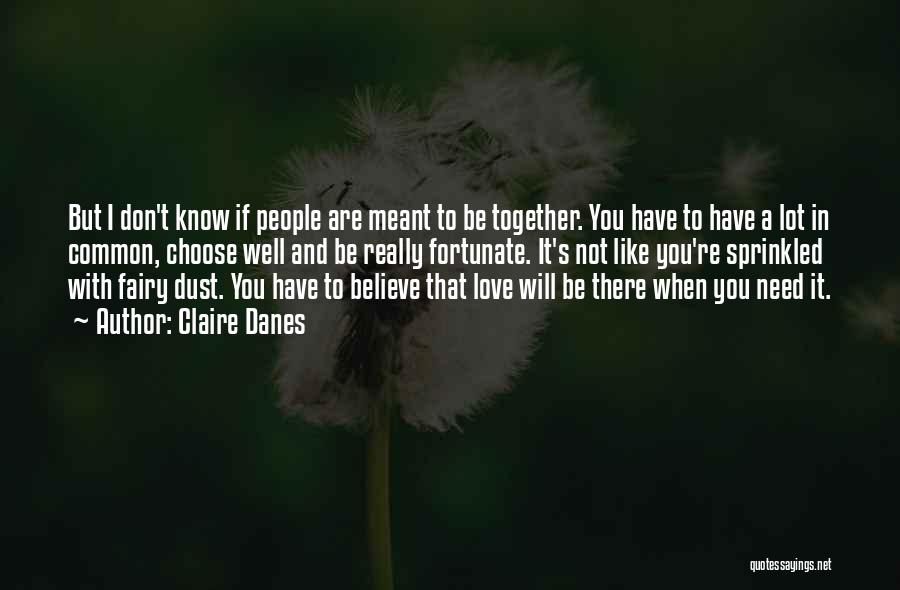 I Don Believe In Quotes By Claire Danes