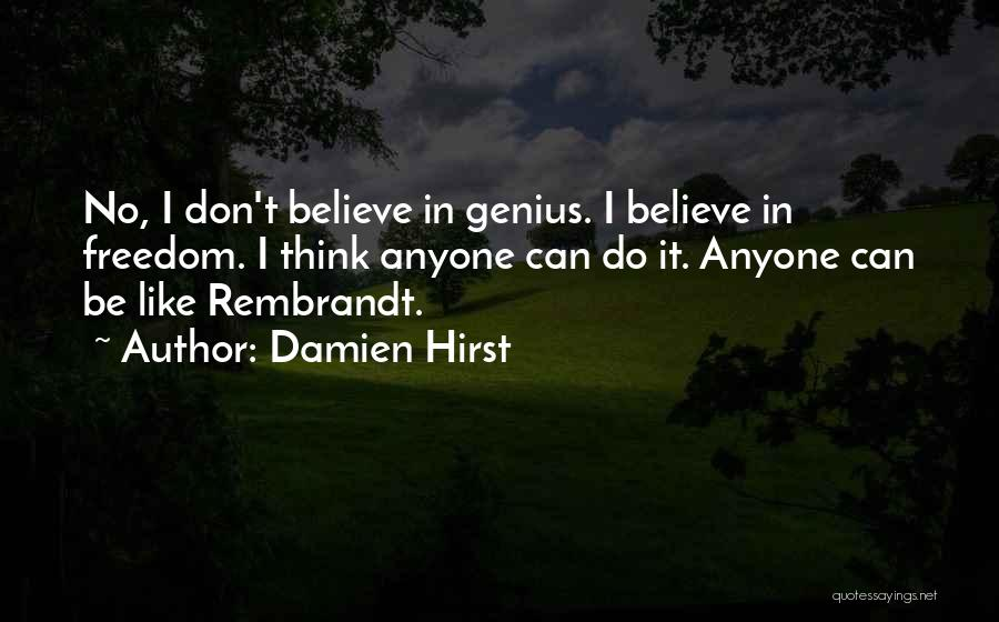 I Don Believe In Quotes By Damien Hirst