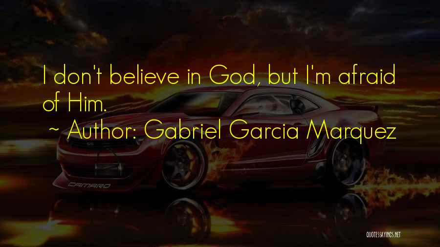 I Don Believe In Quotes By Gabriel Garcia Marquez
