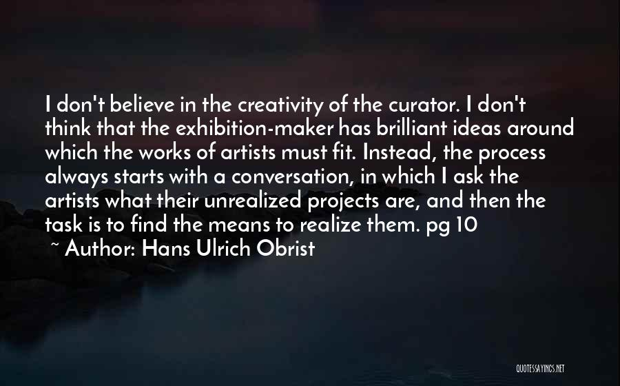I Don Believe In Quotes By Hans Ulrich Obrist