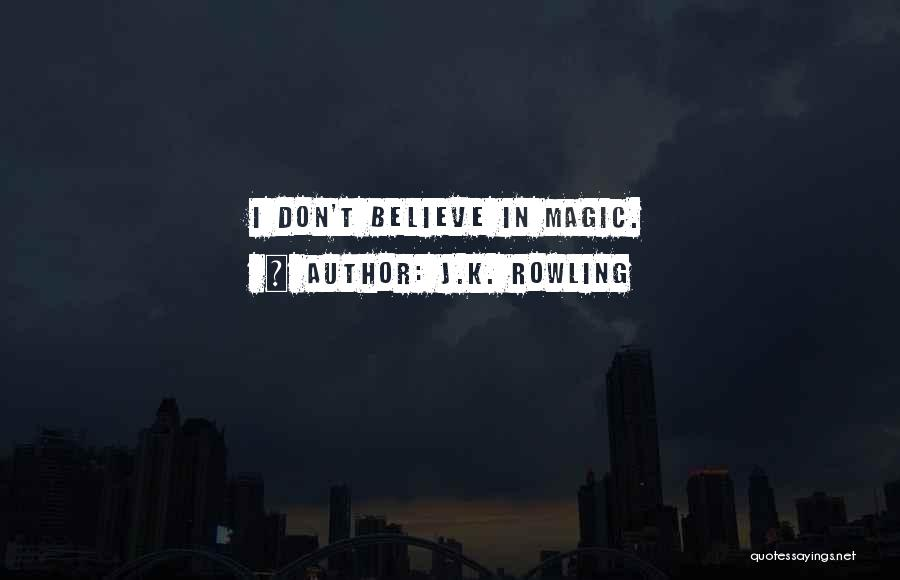 I Don Believe In Quotes By J.K. Rowling