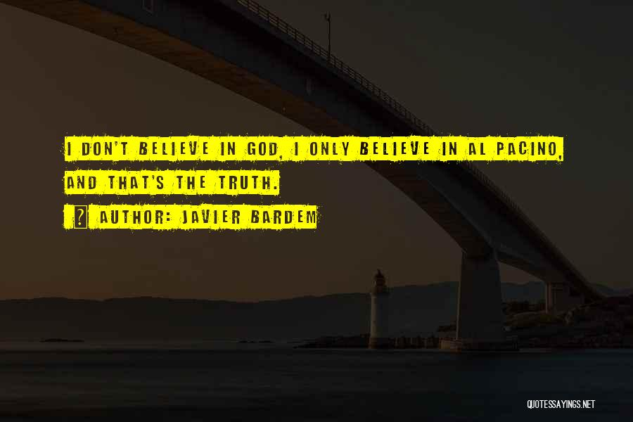 I Don Believe In Quotes By Javier Bardem