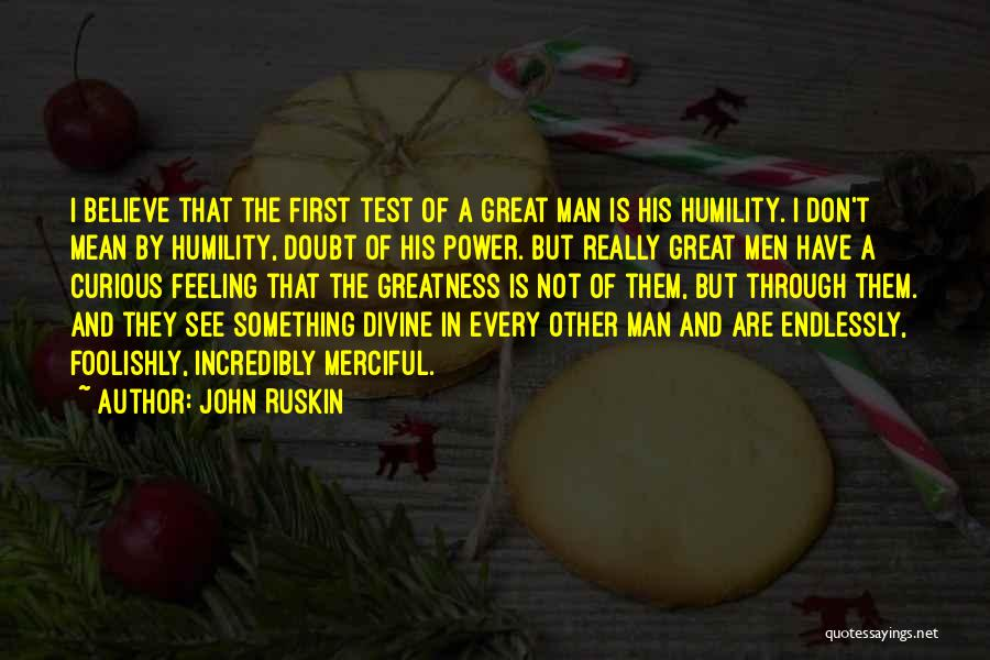 I Don Believe In Quotes By John Ruskin