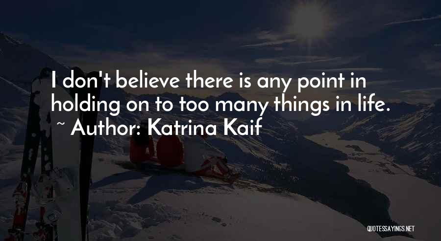 I Don Believe In Quotes By Katrina Kaif