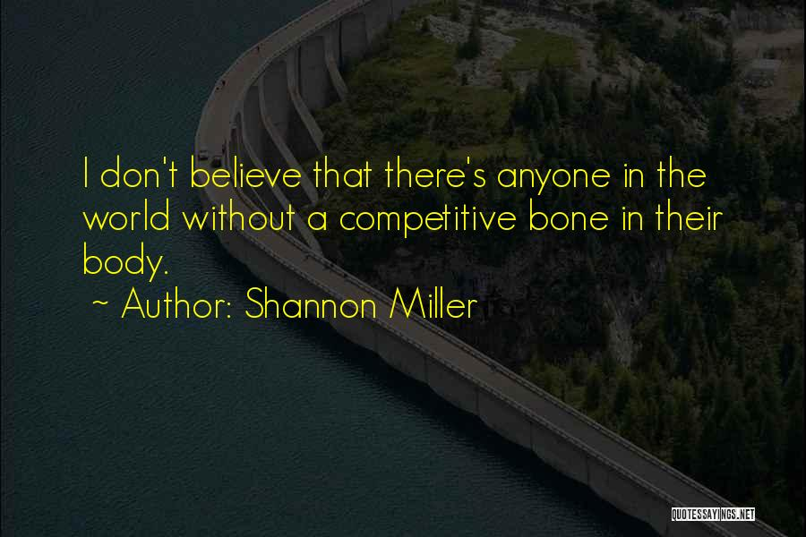 I Don Believe In Quotes By Shannon Miller