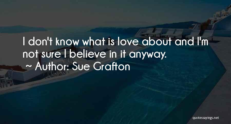I Don Believe In Quotes By Sue Grafton