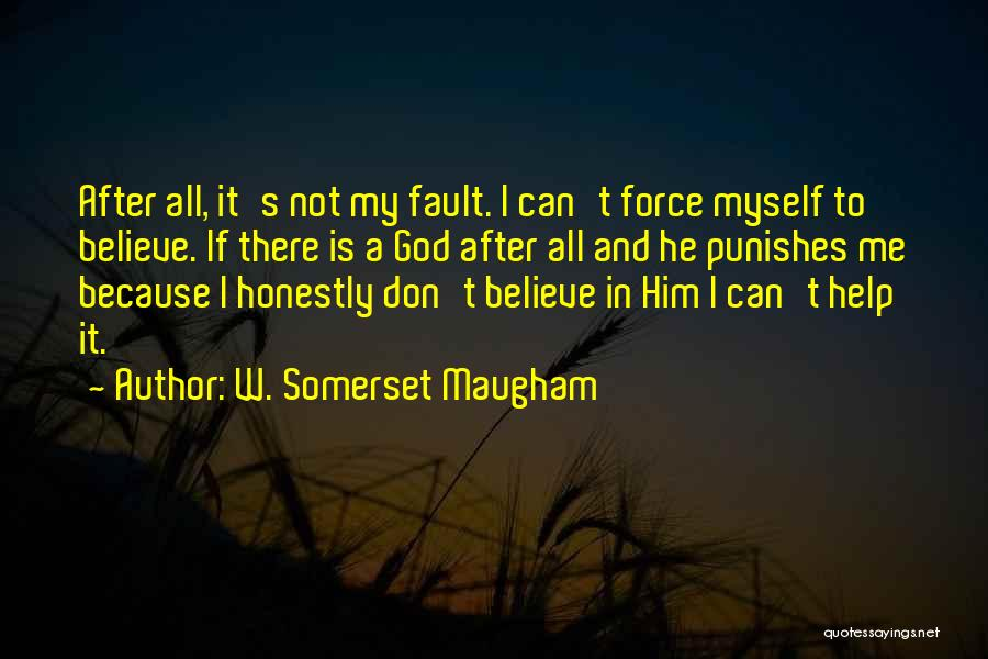 I Don Believe In Quotes By W. Somerset Maugham