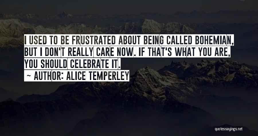 I Don Really Care Quotes By Alice Temperley