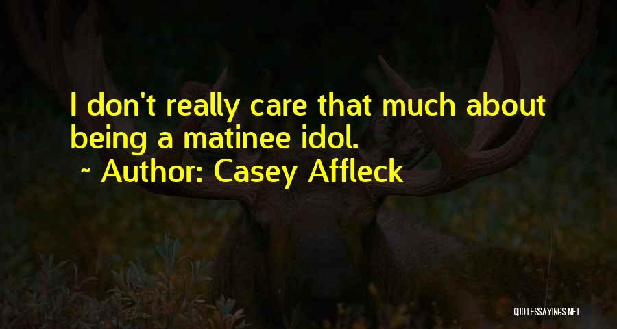 I Don Really Care Quotes By Casey Affleck
