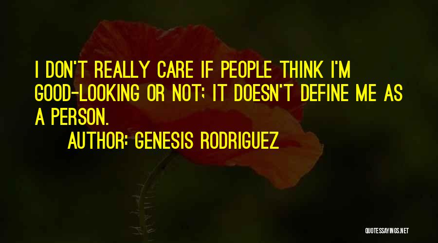 I Don Really Care Quotes By Genesis Rodriguez