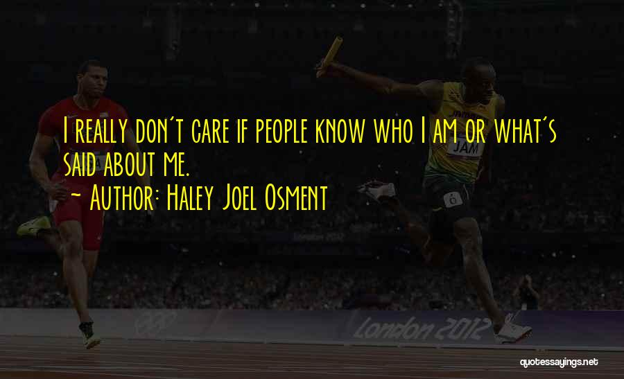 I Don Really Care Quotes By Haley Joel Osment