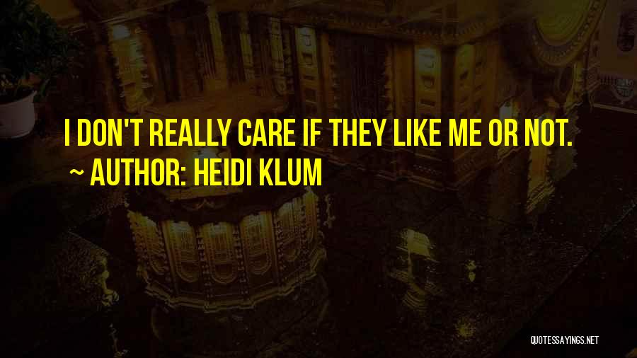 I Don Really Care Quotes By Heidi Klum