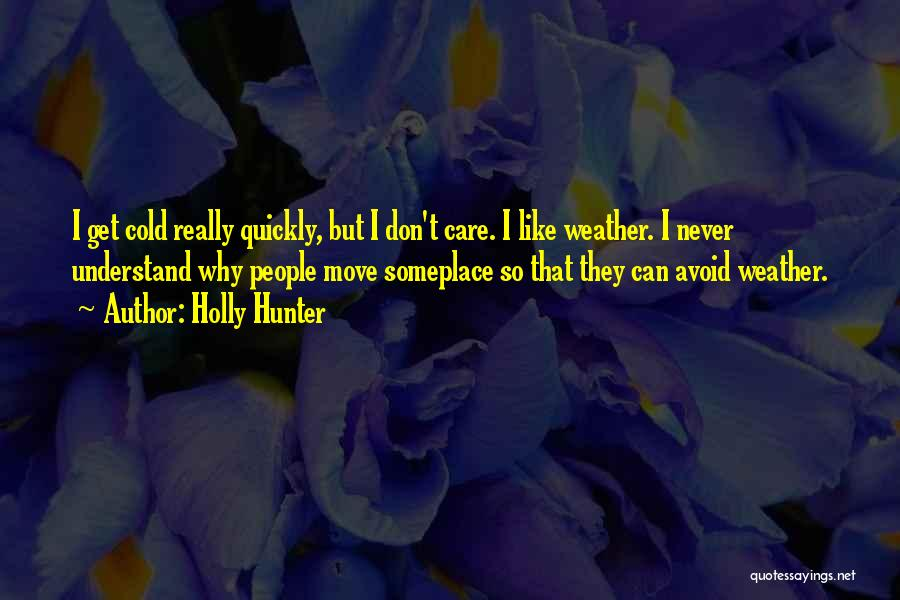 I Don Really Care Quotes By Holly Hunter