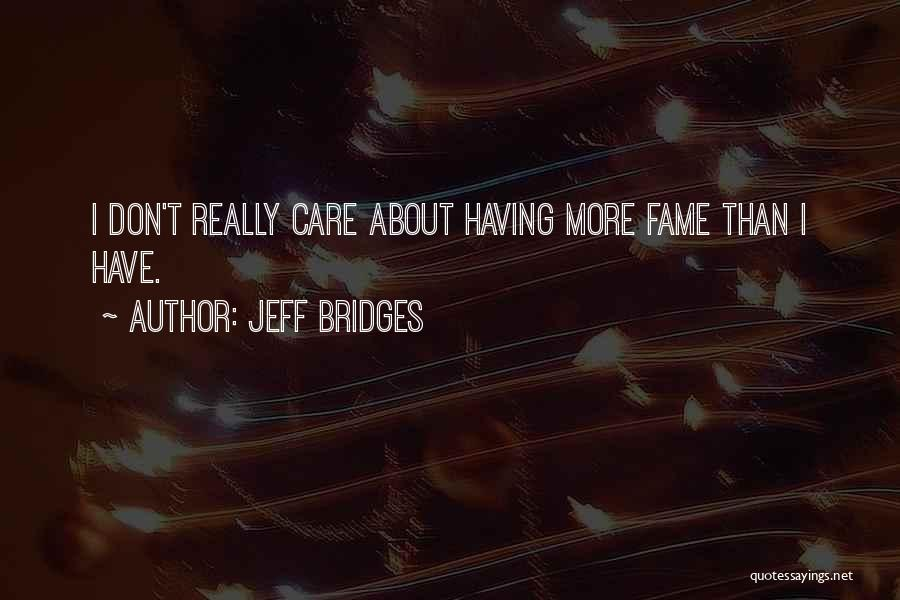 I Don Really Care Quotes By Jeff Bridges