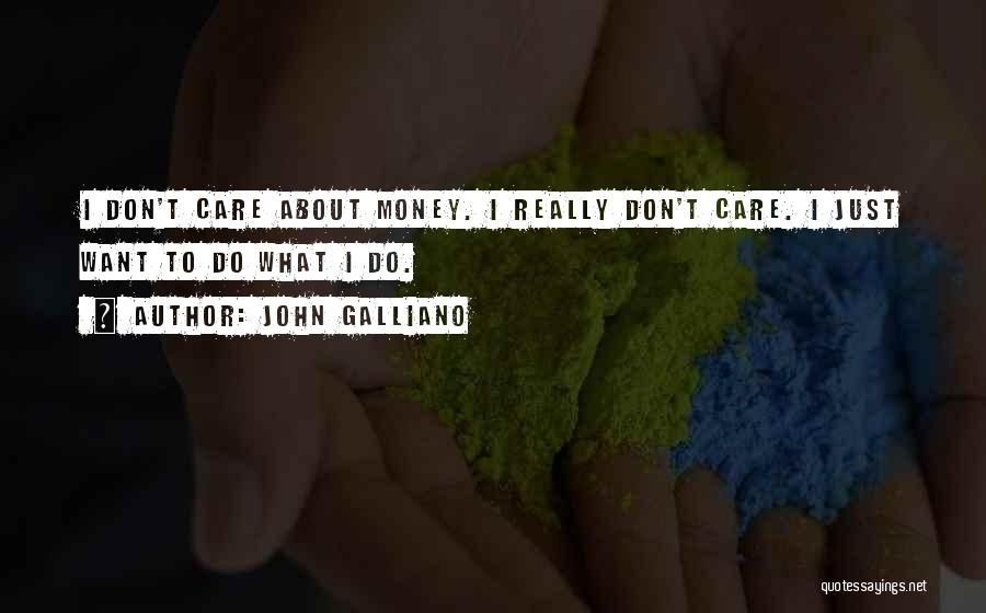 I Don Really Care Quotes By John Galliano