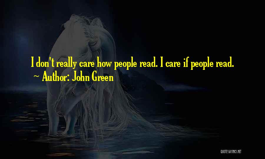 I Don Really Care Quotes By John Green