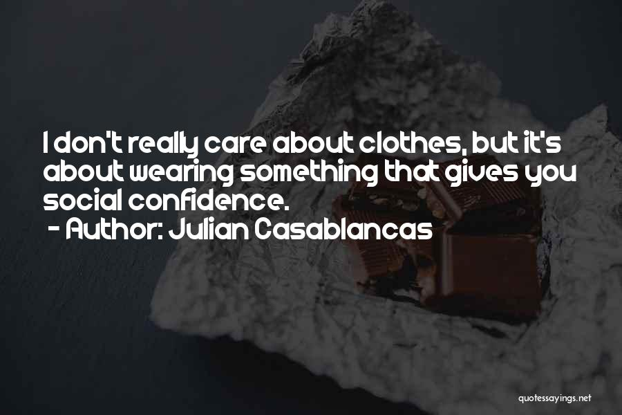 I Don Really Care Quotes By Julian Casablancas