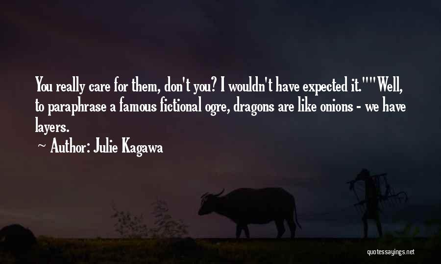 I Don Really Care Quotes By Julie Kagawa