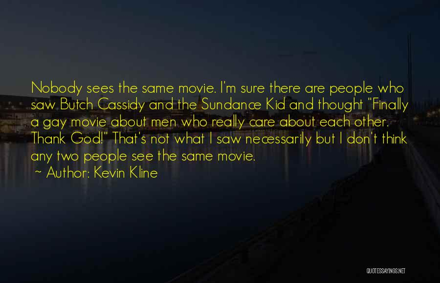 I Don Really Care Quotes By Kevin Kline