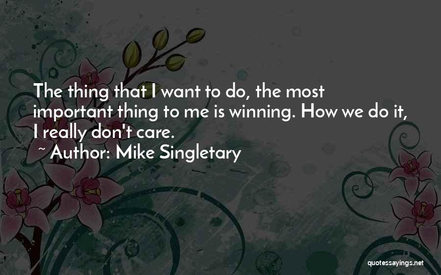 I Don Really Care Quotes By Mike Singletary