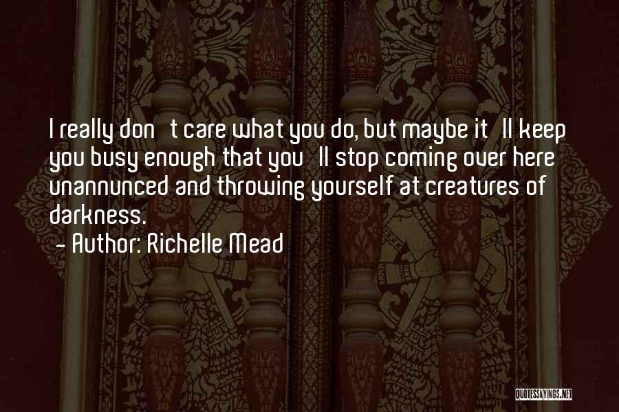 I Don Really Care Quotes By Richelle Mead