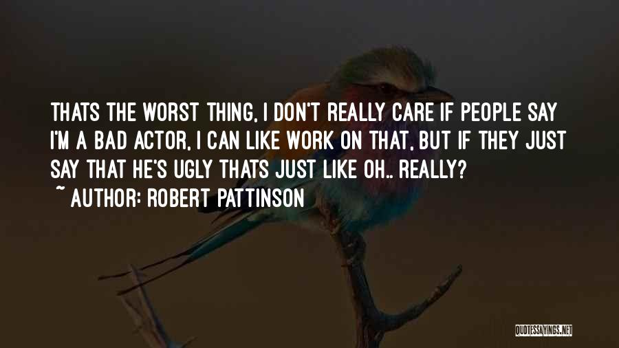I Don Really Care Quotes By Robert Pattinson