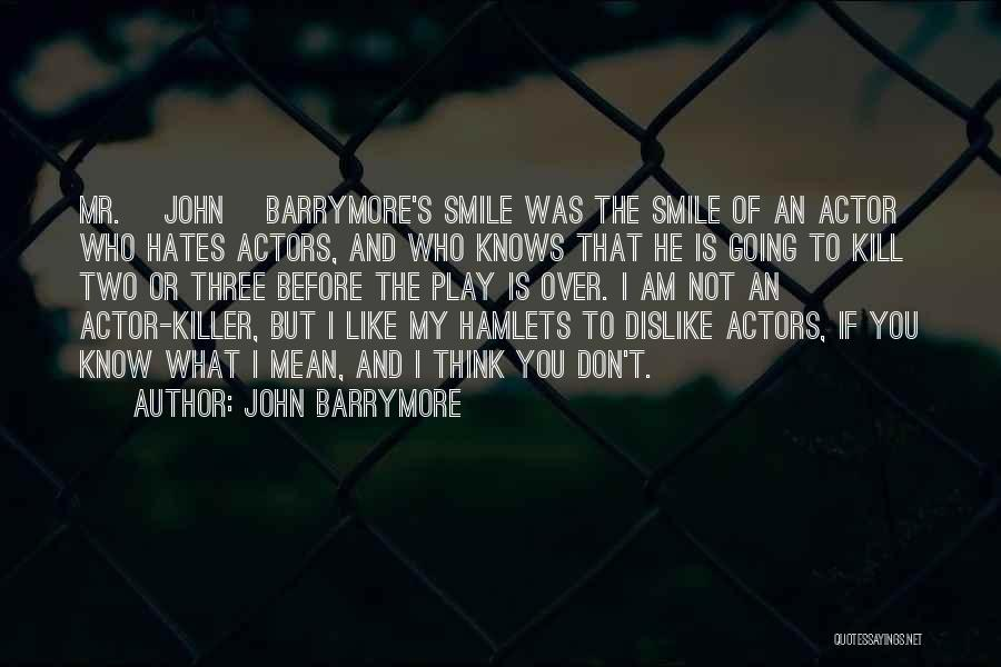 I Don Smile Quotes By John Barrymore