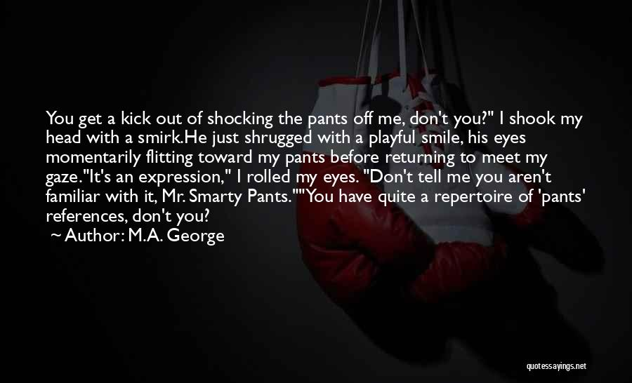 I Don Smile Quotes By M.A. George