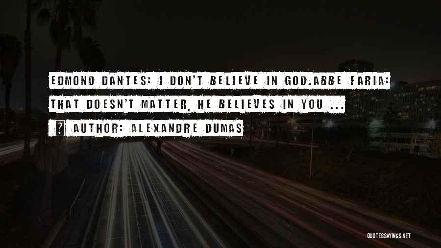 I Don't Believe You Quotes By Alexandre Dumas