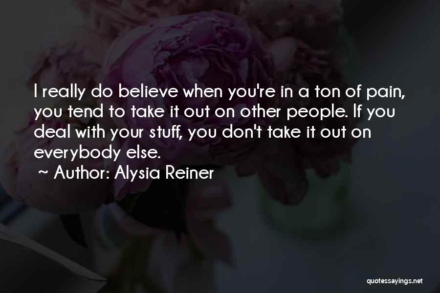I Don't Believe You Quotes By Alysia Reiner