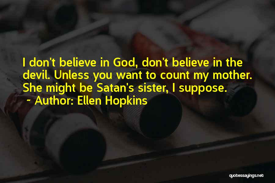 I Don't Believe You Quotes By Ellen Hopkins